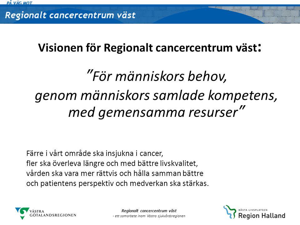 Regionalt cancercentrum väst - ett samarbete inom Västra sjukvårdsregionen Bakgrund: Den nationella cancerstrategin I den nationella cancerstrategin föreslås bland annat bildandet av Regionala cancercentrum.