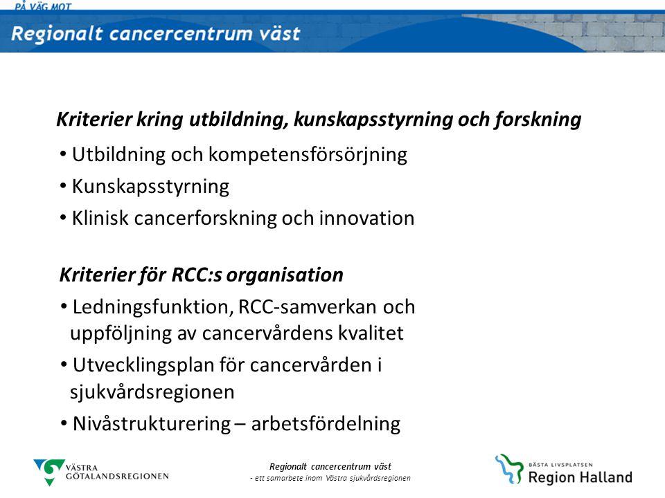Regionalt cancercentrum väst - ett samarbete inom Västra sjukvårdsregionen Patientens väg genom cancervården ska bli bättre Detta sker genom: Patienter och närstående ska få bättre information och ökade möjligheter att medverka i hur vården utformas Nystart för arbetet med vårdprogram som ska få bättre förankring och större genomslag i vården Vi ska bli bättre på att mäta och följa upp cancervårdens resultat genom utveckling av arbetet med kvalitetsregister