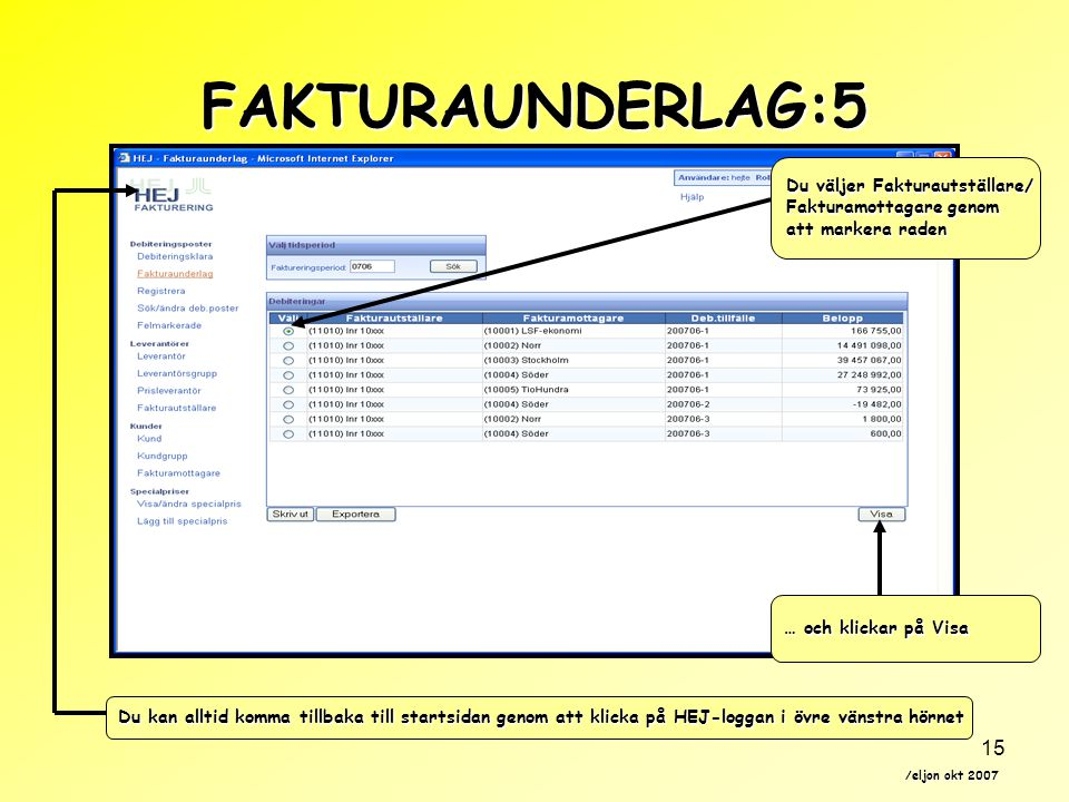 /eljon okt 2007 15 Du kan alltid komma tillbaka till startsidan genom att klicka på HEJ-loggan i övre vänstra hörnet Du väljer Fakturautställare/ Fakt