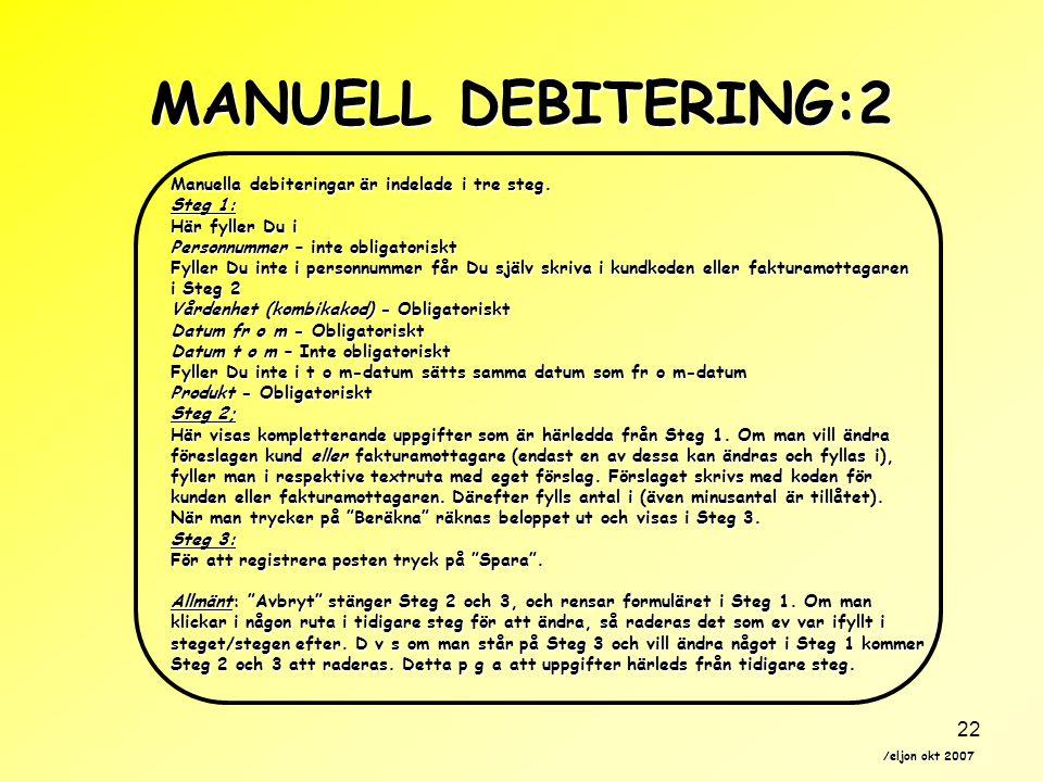 /eljon okt 2007 22 MANUELL DEBITERING:2 Manuella debiteringar är indelade i tre steg.