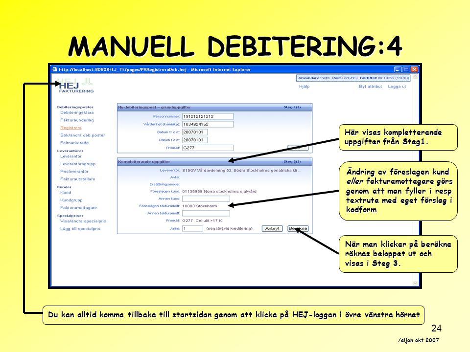 /eljon okt 2007 24 Du kan alltid komma tillbaka till startsidan genom att klicka på HEJ-loggan i övre vänstra hörnet MANUELL DEBITERING:4 Här visas kompletterande uppgifter från Steg1.