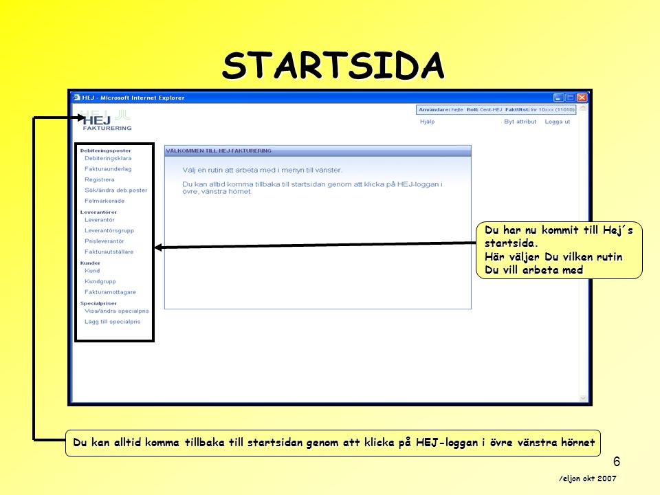 /eljon okt 2007 7 STARTSIDA Vi börjar med Debiteringsklara Du kan alltid komma tillbaka till startsidan genom att klicka på HEJ-loggan i övre vänstra hörnet