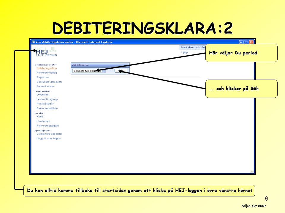 /eljon okt 2007 9 Här väljer Du period …. och klickar på Sök Du kan alltid komma tillbaka till startsidan genom att klicka på HEJ-loggan i övre vänstr