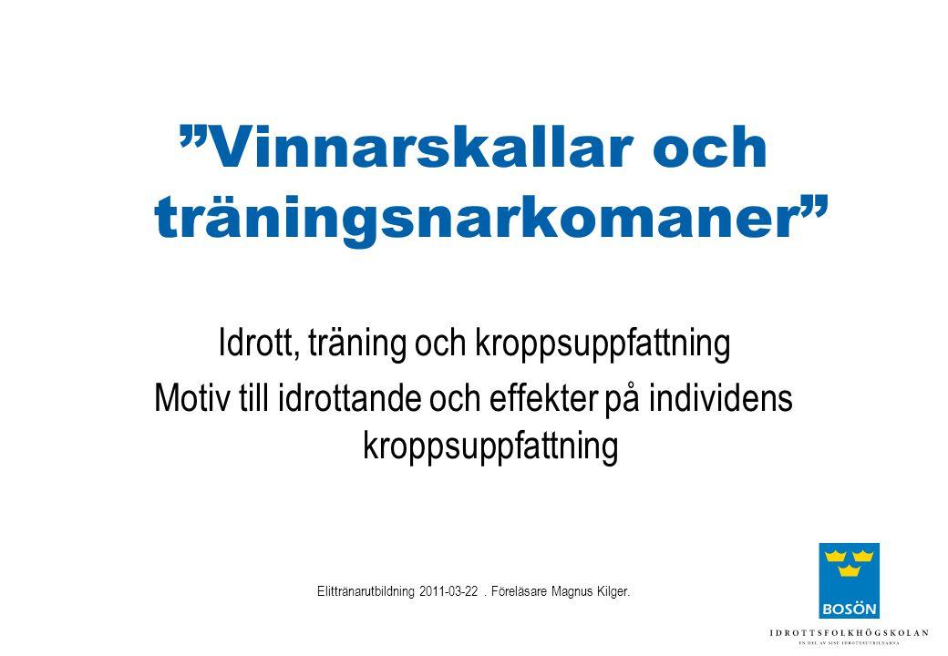 """""""Vinnarskallar och träningsnarkomaner"""" Idrott, träning och kroppsuppfattning Motiv till idrottande och effekter på individens kroppsuppfattning Elittr"""