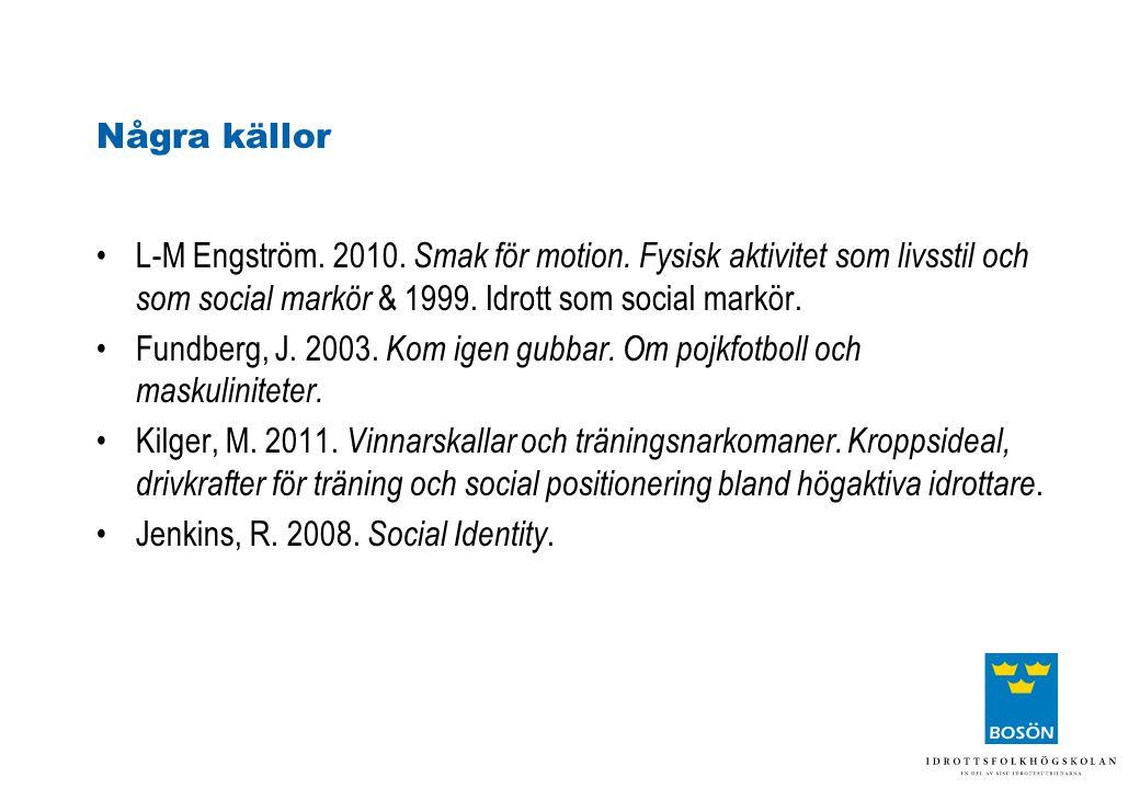 Några källor •L-M Engström. 2010. Smak för motion. Fysisk aktivitet som livsstil och som social markör & 1999. Idrott som social markör. •Fundberg, J.