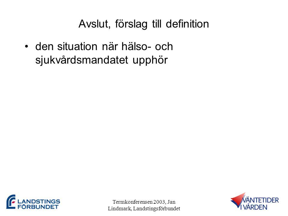 Termkonferensen 2003, Jan Lindmark, Landstingsförbundet Avslut, förslag till definition •den situation när hälso- och sjukvårdsmandatet upphör