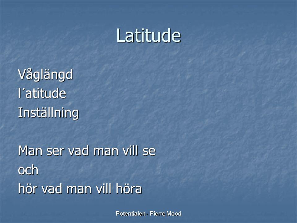 Potentialen - Pierre Mood Latitude Våglängd l´atitude Inställning Man ser vad man vill se och hör vad man vill höra