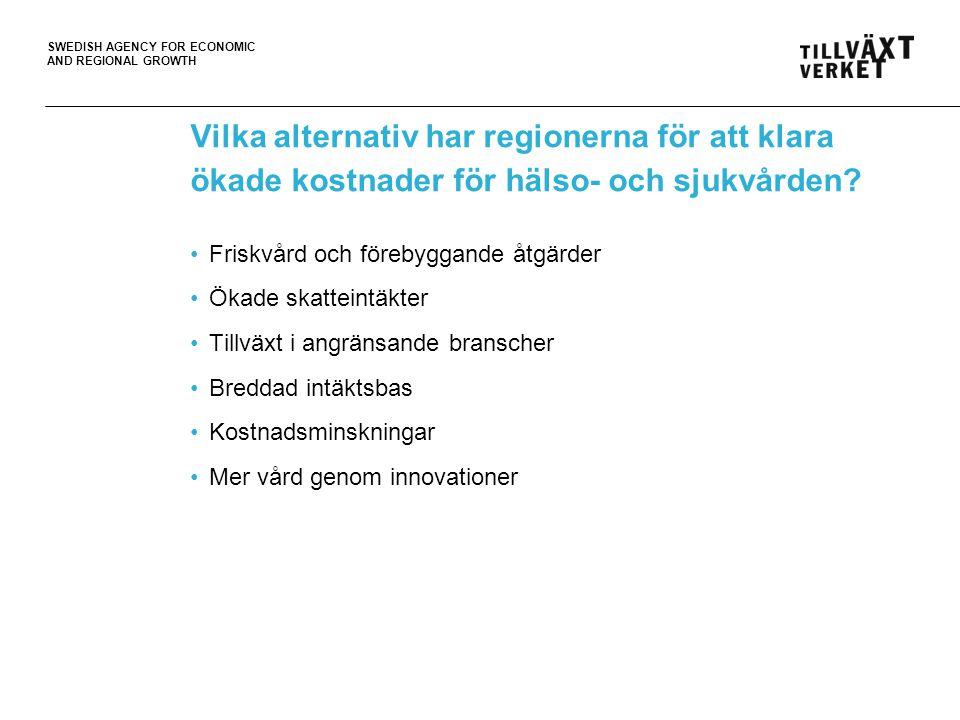 SWEDISH AGENCY FOR ECONOMIC AND REGIONAL GROWTH Vilka alternativ har regionerna för att klara ökade kostnader för hälso- och sjukvården.