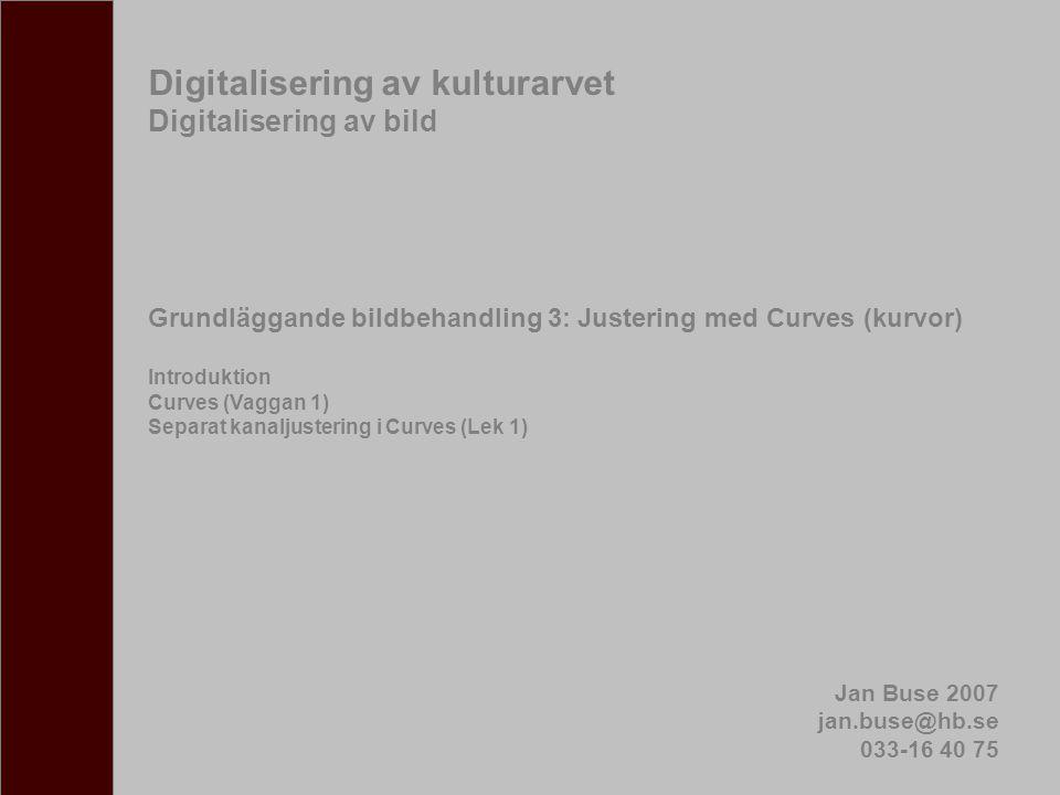Digitalisering av kulturarvet Digitalisering av bild Grundläggande bildbehandling 3: Justering med Curves (kurvor) Introduktion Curves (Vaggan 1) Sepa