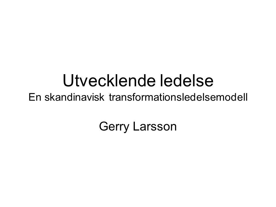 Utvecklende ledelse En skandinavisk transformationsledelsemodell Gerry Larsson