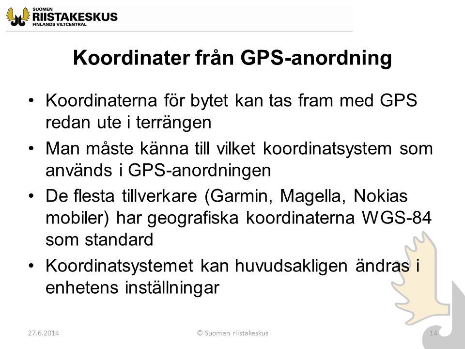 Koordinater från GPS-anordning •Koordinaterna för bytet kan tas fram med GPS redan ute i terrängen •Man måste känna till vilket koordinatsystem som an