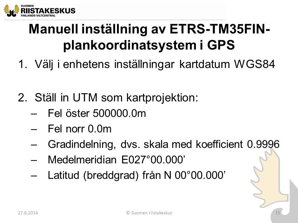 Manuell inställning av ETRS-TM35FIN- plankoordinatsystem i GPS 1.Välj i enhetens inställningar kartdatum WGS84 2.Ställ in UTM som kartprojektion: –Fel