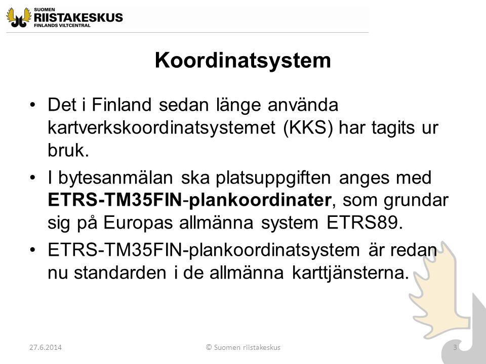Koordinatsystem •Det i Finland sedan länge använda kartverkskoordinatsystemet (KKS) har tagits ur bruk. •I bytesanmälan ska platsuppgiften anges med E