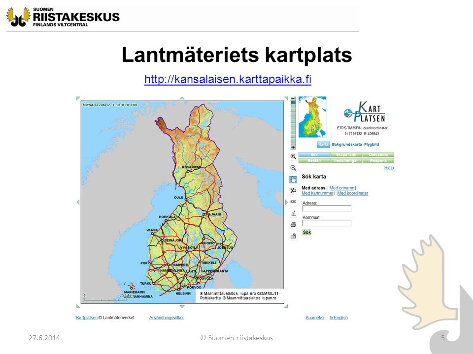 Att röra sig med Kartplatsens karta 27.6.2014© Suomen riistakeskus6 •Man flyttar sig på kartan med hjälp av pilarna i hörnen och kanterna samt genom att centrera markören ( handen ) •Skalan ändras med redskapen (+) och (-) •Du kan också söka platsen på kartan med ortnamn, adress eller koordinater © Maanmittauslaitos, lupa nro 053/MML/11 Pohjakartta © Maanmittauslaitos lupanro