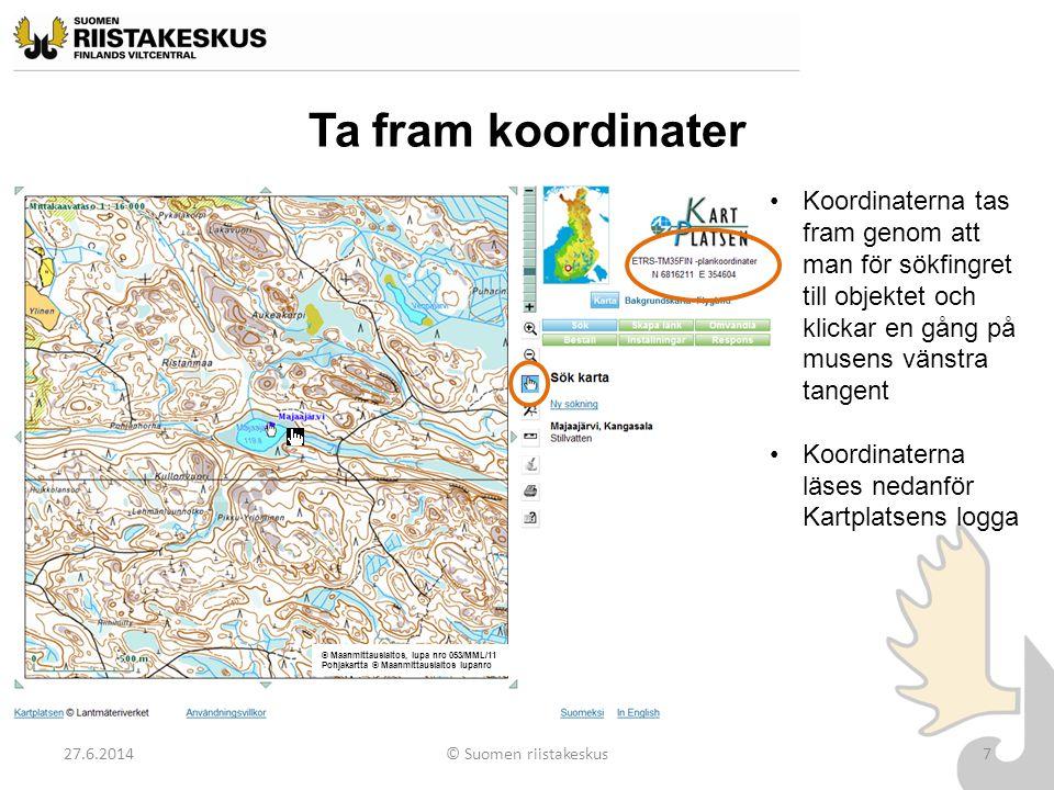 Ta fram koordinater 27.6.2014© Suomen riistakeskus7 •Koordinaterna tas fram genom att man för sökfingret till objektet och klickar en gång på musens v