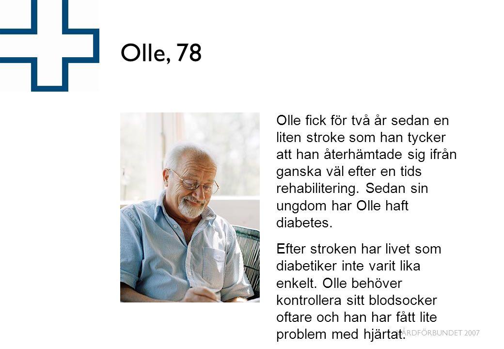 VÅRDFÖRBUNDET 2007 Olle, 78 Olle fick för två år sedan en liten stroke som han tycker att han återhämtade sig ifrån ganska väl efter en tids rehabilitering.