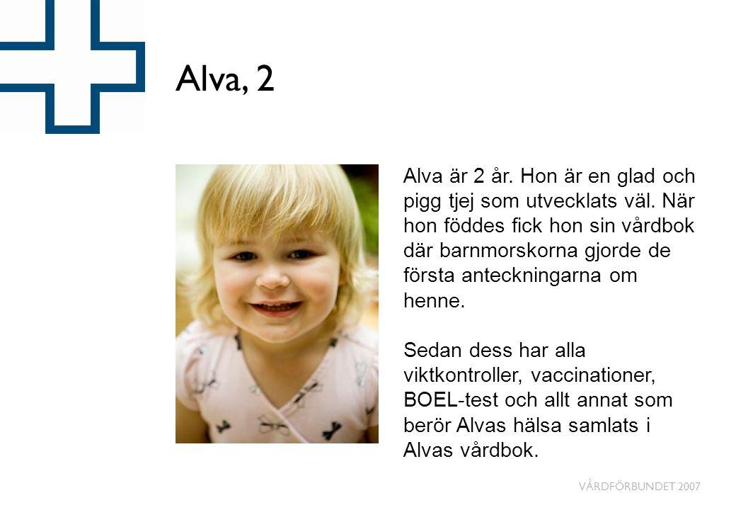 VÅRDFÖRBUNDET 2007 Alva, 2 Alva är 2 år. Hon är en glad och pigg tjej som utvecklats väl. När hon föddes fick hon sin vårdbok där barnmorskorna gjorde
