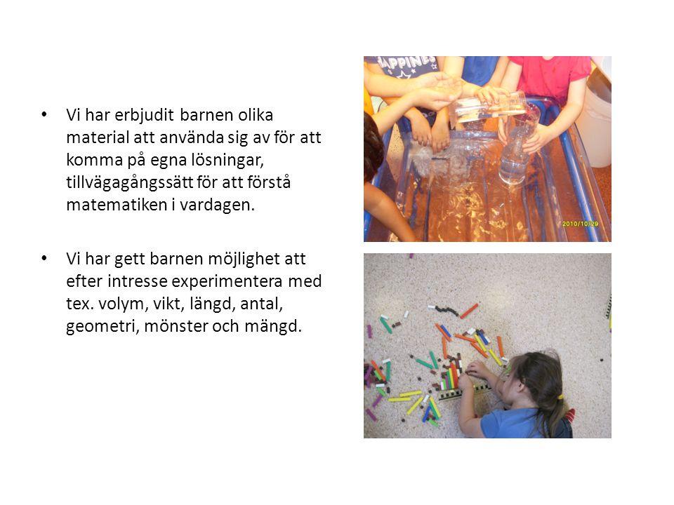 • Vi har erbjudit barnen olika material att använda sig av för att komma på egna lösningar, tillvägagångssätt för att förstå matematiken i vardagen. •