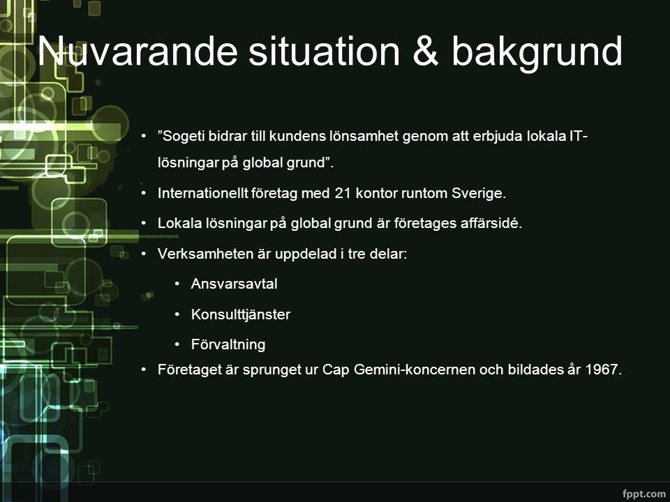 """Nuvarande situation & bakgrund •""""Sogeti bidrar till kundens lönsamhet genom att erbjuda lokala IT- lösningar på global grund"""". •Internationellt företa"""