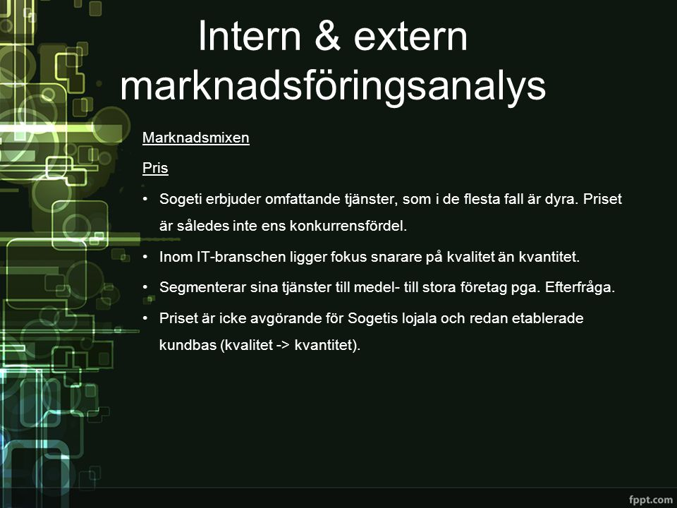 Intern & extern marknadsföringsanalys Marknadsmixen Påverkan •Sogeti marknadsför sig genom direkt kundkontakt (inköpt statistik).