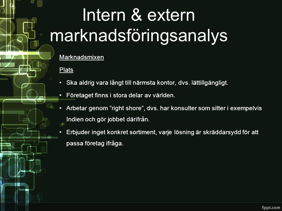 Intern & extern marknadsföringsanalys Marknadsmixen Plats •Ska aldrig vara långt till närmsta kontor, dvs. lättillgängligt. •Företaget finns i stora d