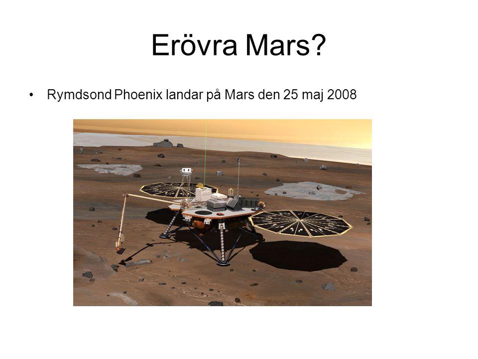 Erövra Mars? •Rymdsond Phoenix landar på Mars den 25 maj 2008