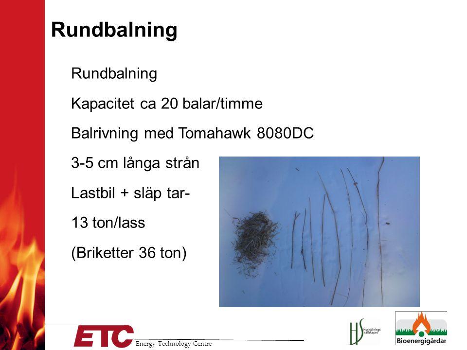 Energy Technology Centre Rundbalning -Rundbalning -Kapacitet ca 20 balar/timme -Balrivning med Tomahawk 8080DC -3-5 cm långa strån -Lastbil + släp tar
