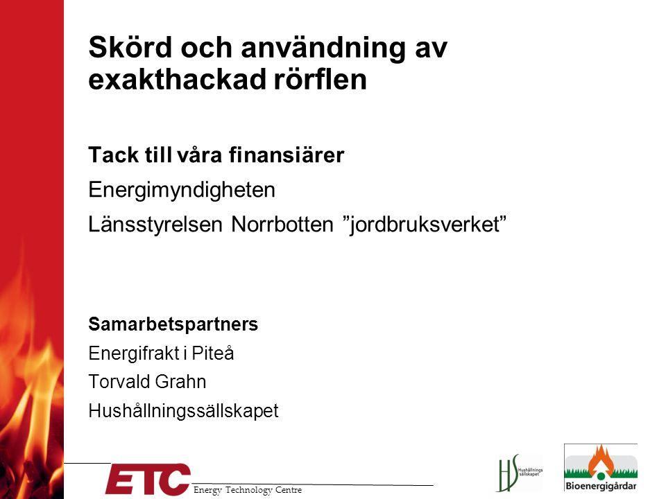 """Energy Technology Centre Skörd och användning av exakthackad rörflen Tack till våra finansiärer Energimyndigheten Länsstyrelsen Norrbotten """"jordbruksv"""