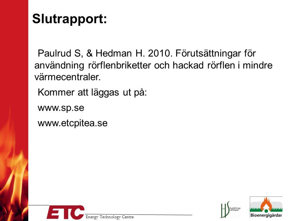 Energy Technology Centre Slutrapport: •Paulrud S, & Hedman H. 2010. Förutsättningar för användning rörflenbriketter och hackad rörflen i mindre värmec