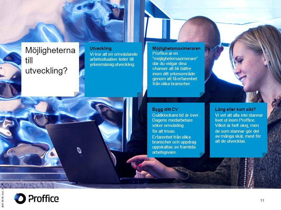 2011-10-10 vers 2 11 Möjligheterna till utveckling? Utveckling Vi tror att en omväxlande arbetssituation leder till yrkesmässig utveckling. Möjlighets