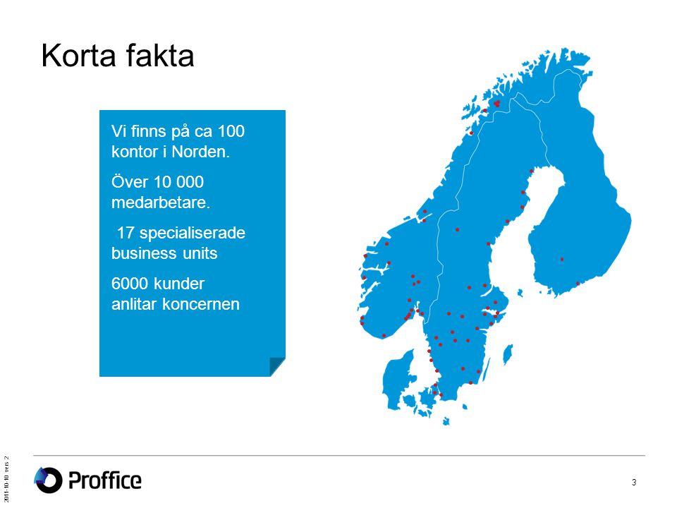 2011-10-10 vers 2 Korta fakta 3 Vi finns på ca 100 kontor i Norden. Över 10 000 medarbetare. 17 specialiserade business units 6000 kunder anlitar konc