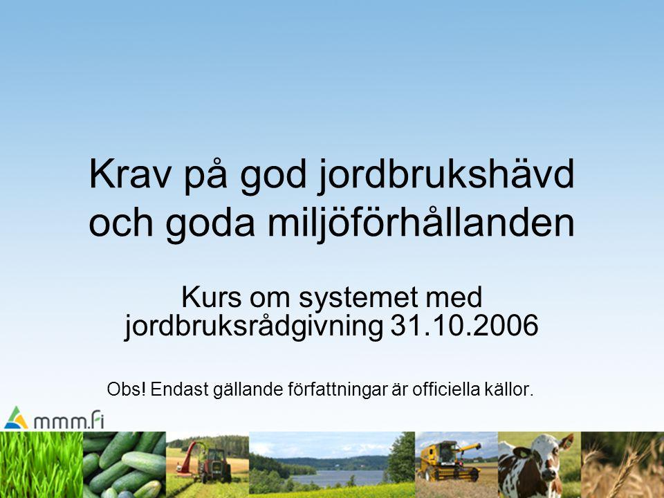 2 Tvärvillkor •Rådets förordning (EG) nr 1782/2003 •För att få direktstöd krävs att man iakttar tvärvillkoren •År 2007 tas tvärvillkoren in också som villkor för EU- delfinansierade stöd •Tvärvillkoren består av: •Krav på god jordbrukshävd och goda miljöförhållanden •Föreskrivna verksamhetskrav