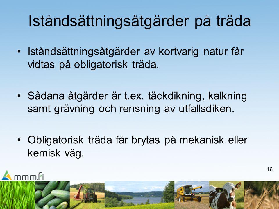 16 Iståndsättningsåtgärder på träda •Iståndsättningsåtgärder av kortvarig natur får vidtas på obligatorisk träda.