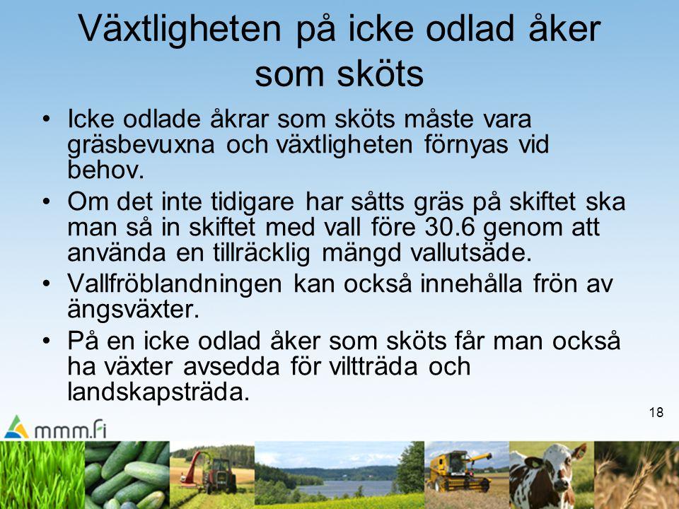 18 Växtligheten på icke odlad åker som sköts •Icke odlade åkrar som sköts måste vara gräsbevuxna och växtligheten förnyas vid behov.