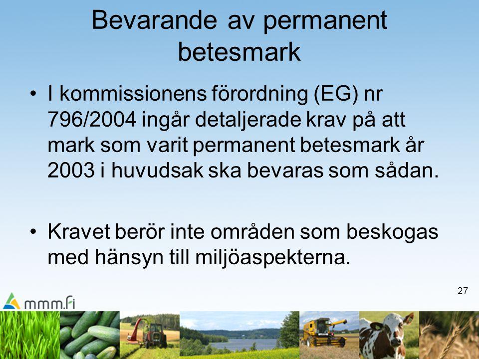 27 Bevarande av permanent betesmark •I kommissionens förordning (EG) nr 796/2004 ingår detaljerade krav på att mark som varit permanent betesmark år 2003 i huvudsak ska bevaras som sådan.