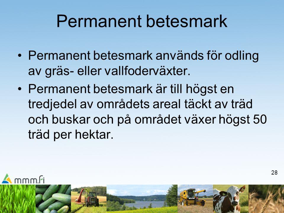 28 Permanent betesmark •Permanent betesmark används för odling av gräs- eller vallfoderväxter.