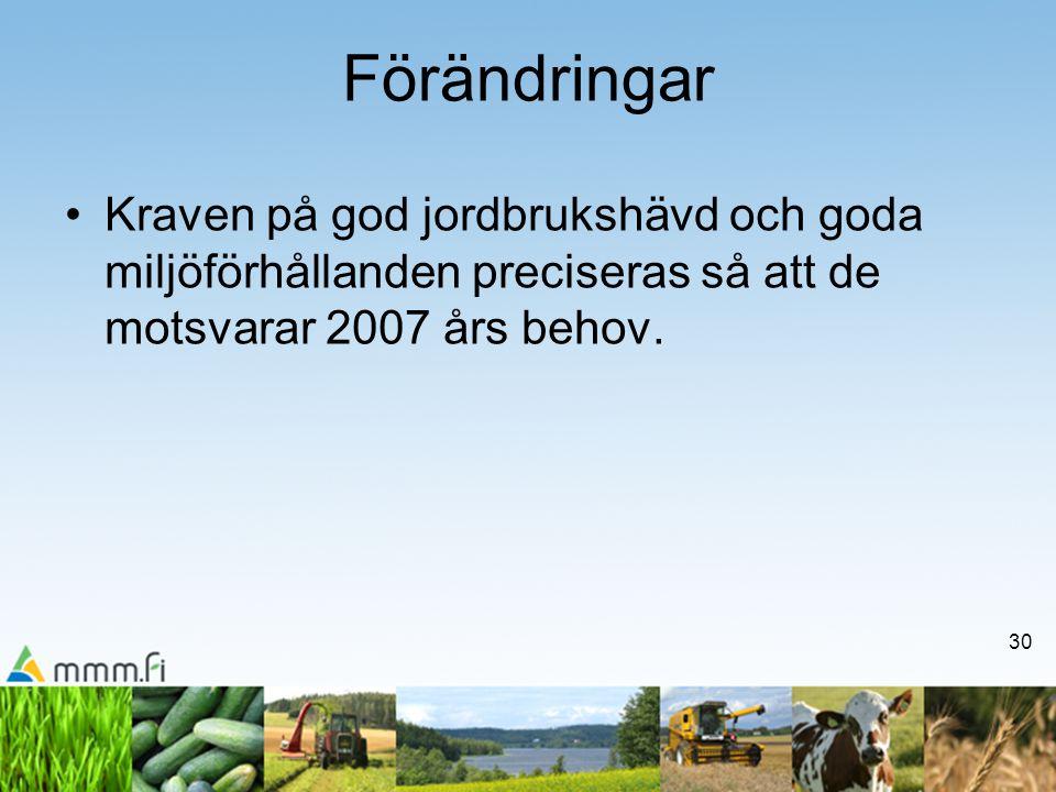 30 Förändringar •Kraven på god jordbrukshävd och goda miljöförhållanden preciseras så att de motsvarar 2007 års behov.