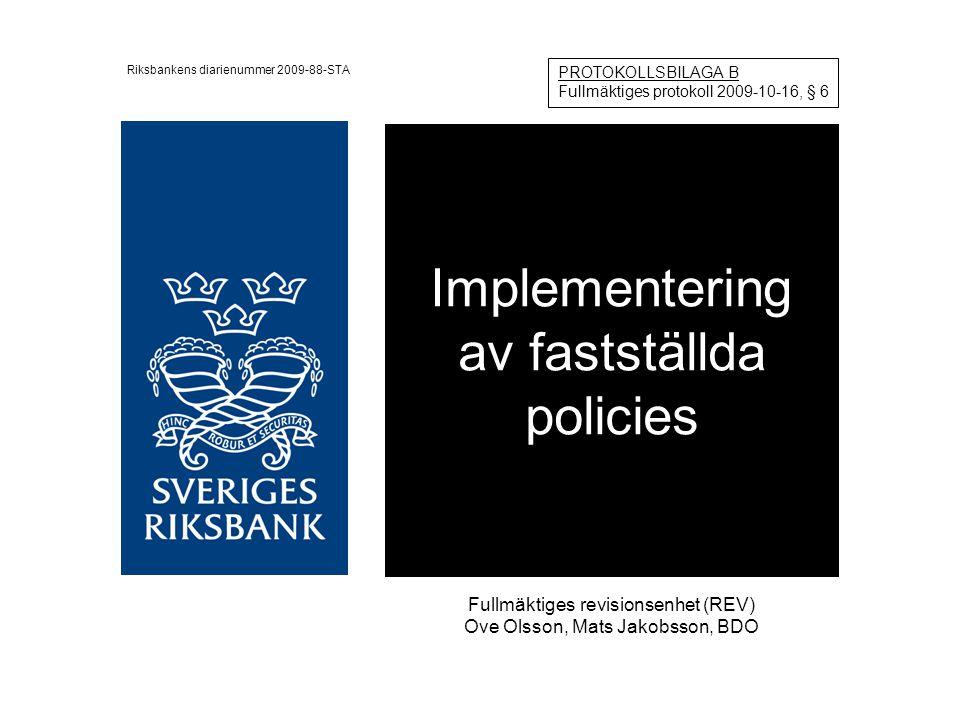 Implementering av fastställda policies Fullmäktiges revisionsenhet (REV) Ove Olsson, Mats Jakobsson, BDO Riksbankens diarienummer 2009-88-STA PROTOKOLLSBILAGA B Fullmäktiges protokoll 2009-10-16, § 6