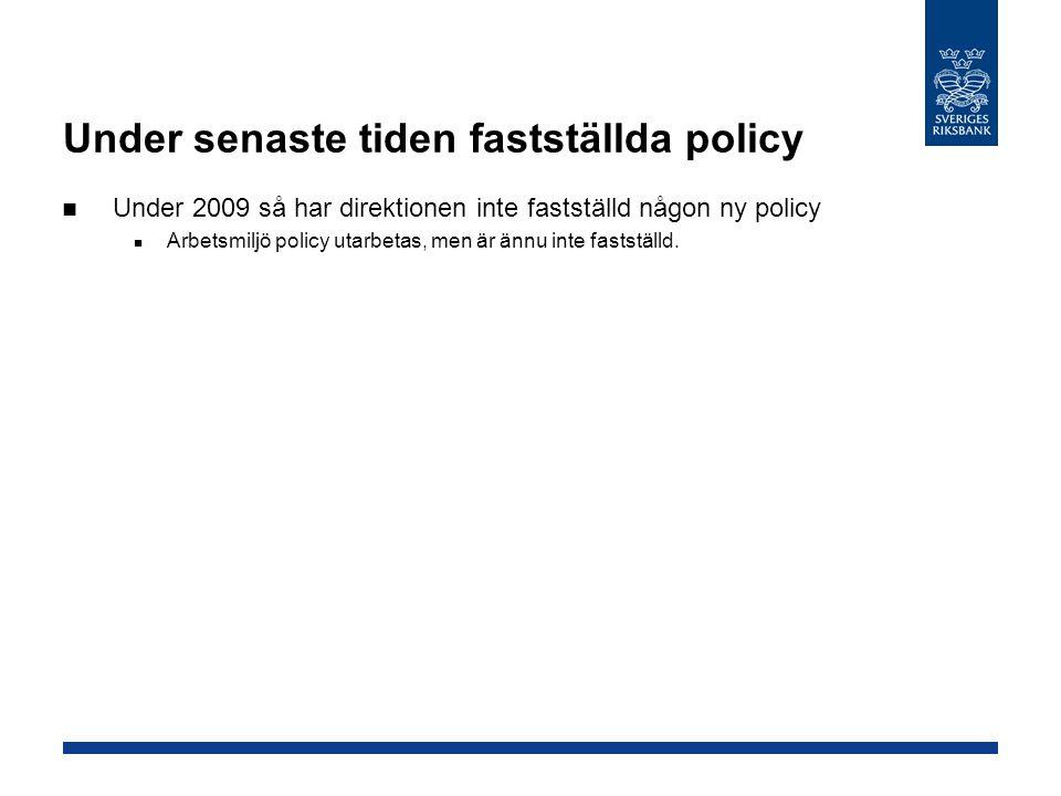 Under senaste tiden fastställda policy  Under 2009 så har direktionen inte fastställd någon ny policy  Arbetsmiljö policy utarbetas, men är ännu inte fastställd.