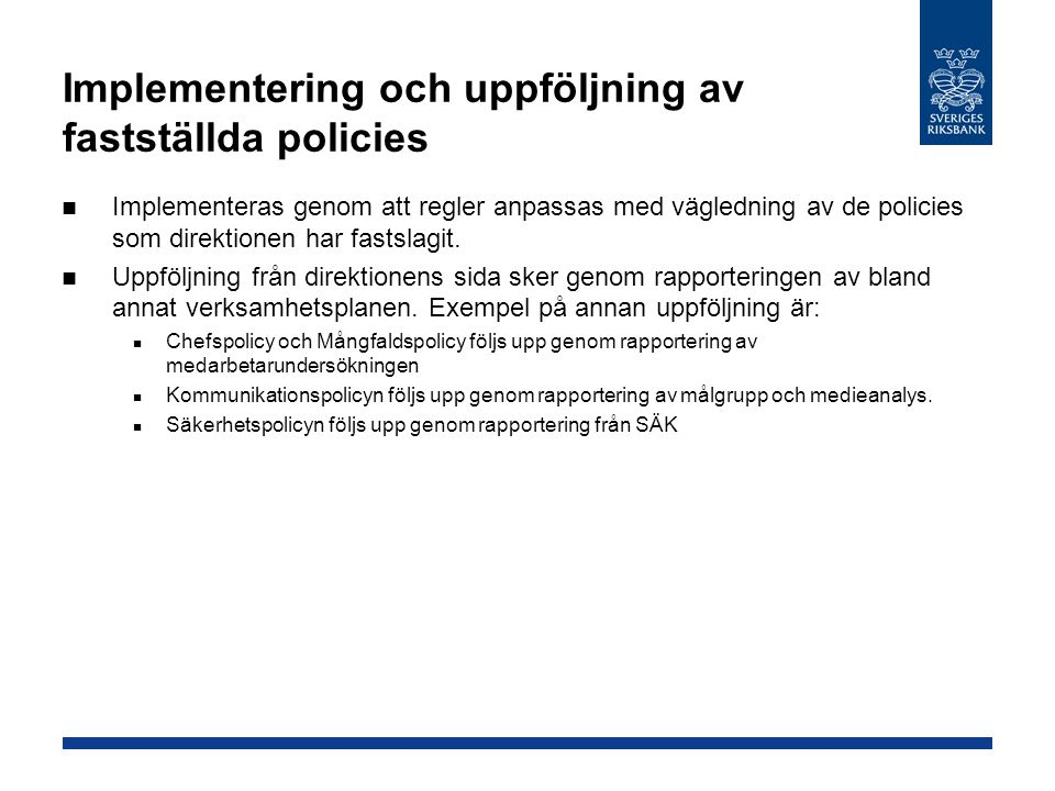 Implementering och uppföljning av fastställda policies  Implementeras genom att regler anpassas med vägledning av de policies som direktionen har fastslagit.