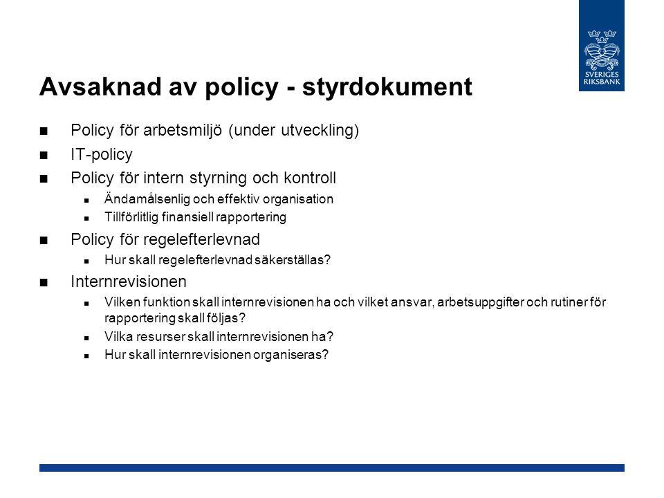 Avsaknad av policy - styrdokument  Policy för arbetsmiljö (under utveckling)  IT-policy  Policy för intern styrning och kontroll  Ändamålsenlig och effektiv organisation  Tillförlitlig finansiell rapportering  Policy för regelefterlevnad  Hur skall regelefterlevnad säkerställas.