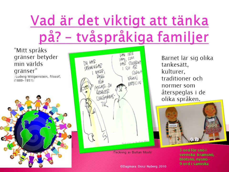 Aktiv Barnet förväntas förutom att förstå minoritetsspråket, också att kunna tala det.