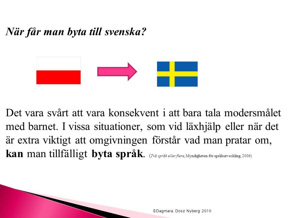 När får man byta till svenska? Det vara svårt att vara konsekvent i att bara tala modersmålet med barnet. I vissa situationer, som vid läxhjälp eller