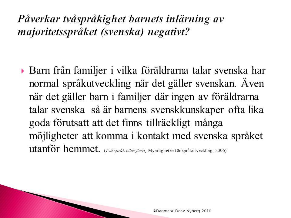  Barn från familjer i vilka föräldrarna talar svenska har normal språkutveckling när det gäller svenskan. Även när det gäller barn i familjer där ing