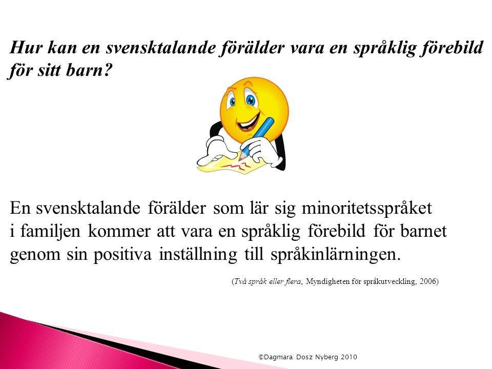Hur kan en svensktalande förälder vara en språklig förebild för sitt barn? En svensktalande förälder som lär sig minoritetsspråket i familjen kommer a