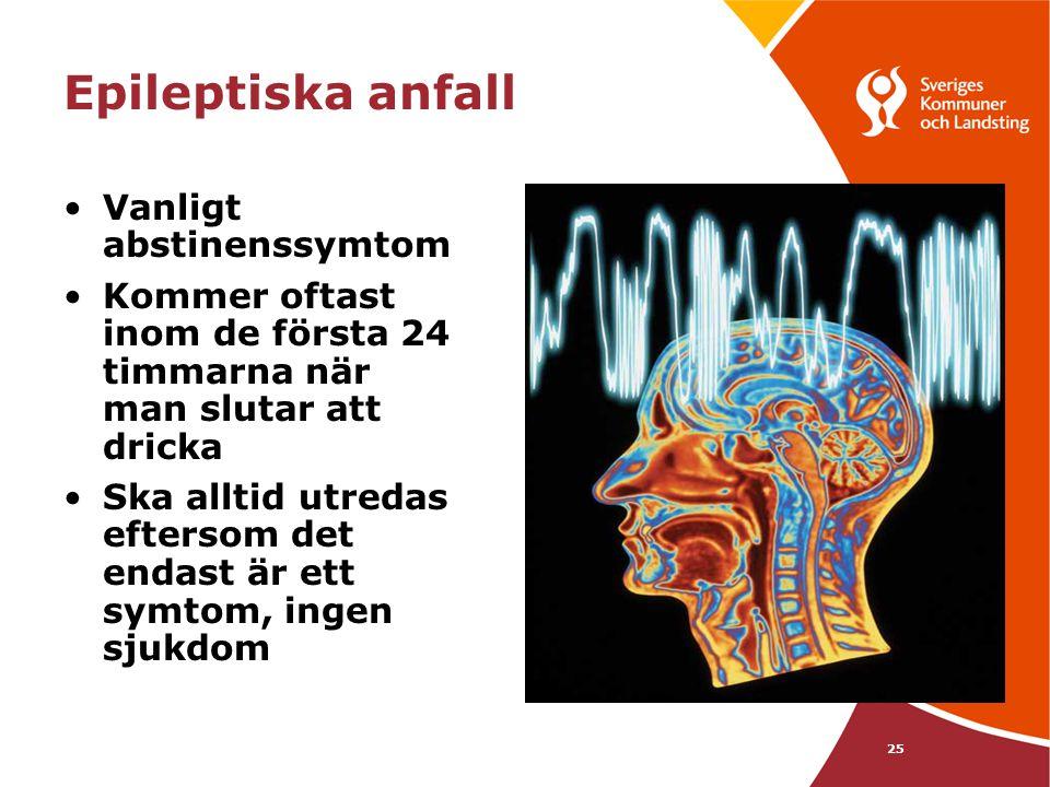 25 Epileptiska anfall •Vanligt abstinenssymtom •Kommer oftast inom de första 24 timmarna när man slutar att dricka •Ska alltid utredas eftersom det en