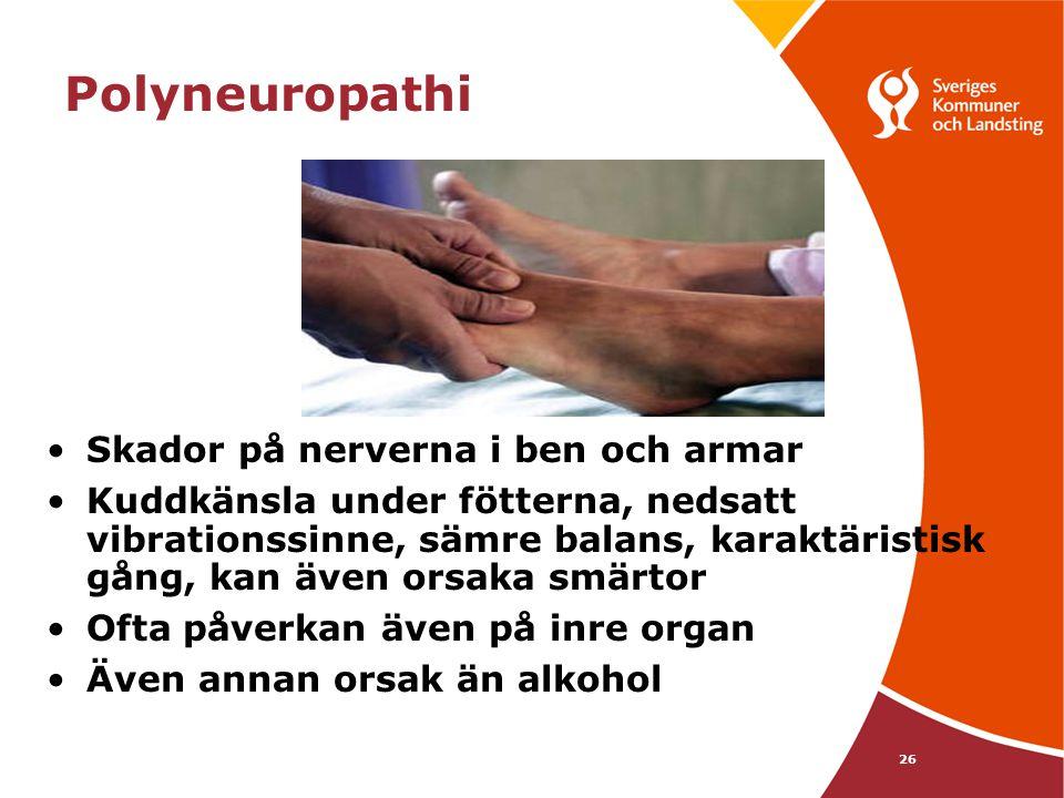 26 Polyneuropathi •Skador på nerverna i ben och armar •Kuddkänsla under fötterna, nedsatt vibrationssinne, sämre balans, karaktäristisk gång, kan även