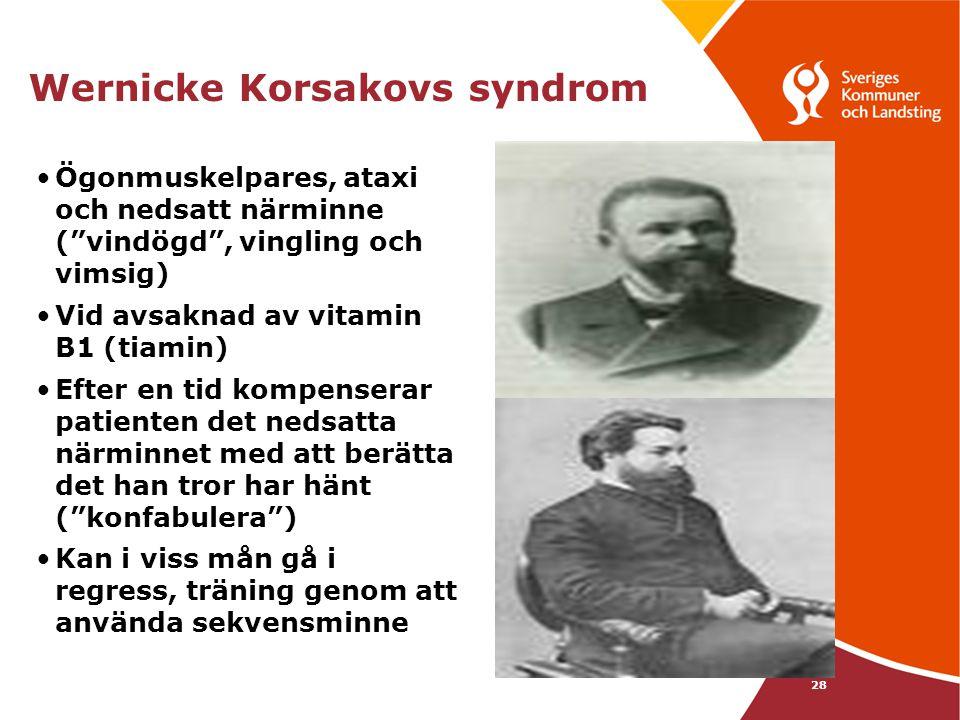 """28 Wernicke Korsakovs syndrom •Ögonmuskelpares, ataxi och nedsatt närminne (""""vindögd"""", vingling och vimsig) •Vid avsaknad av vitamin B1 (tiamin) •Efte"""