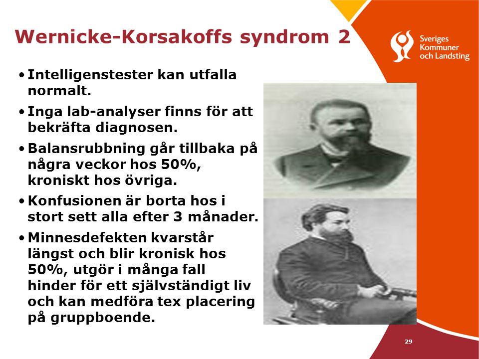 29 Wernicke-Korsakoffs syndrom 2 •Intelligenstester kan utfalla normalt. •Inga lab-analyser finns för att bekräfta diagnosen. •Balansrubbning går till