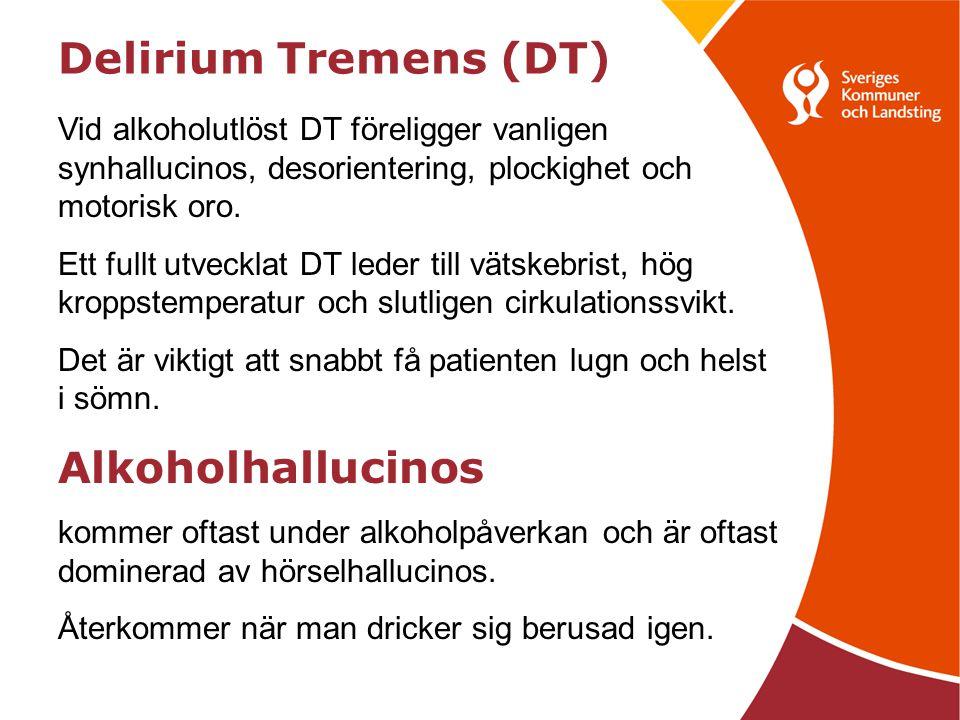 Delirium Tremens (DT) Vid alkoholutlöst DT föreligger vanligen synhallucinos, desorientering, plockighet och motorisk oro. Ett fullt utvecklat DT lede
